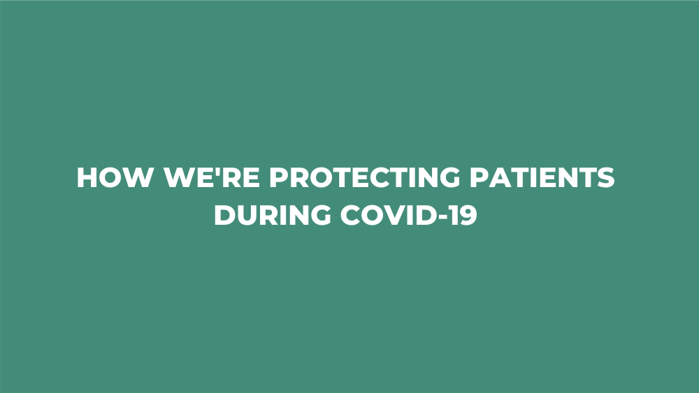 How We're Protecting Patients During COVID-19