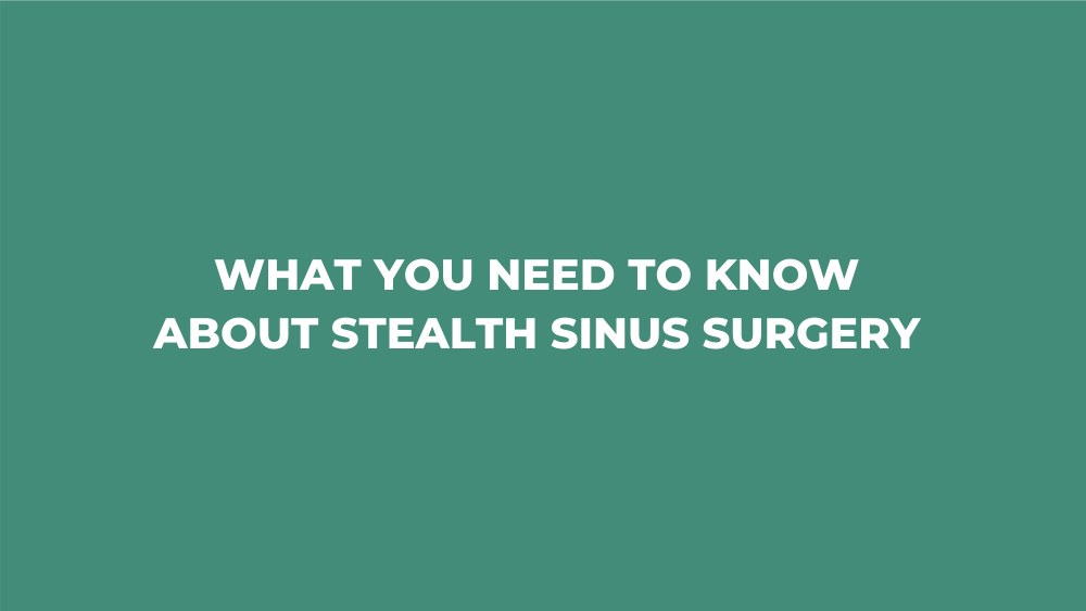 What You Need to Know About Stealth Sinus Surgery