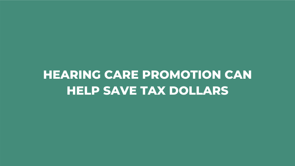 Hearing Care Promotion Can Help Save Tax Dollars